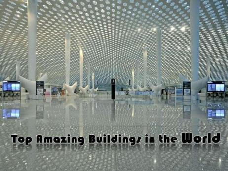 Top Amazing Buildings in the World